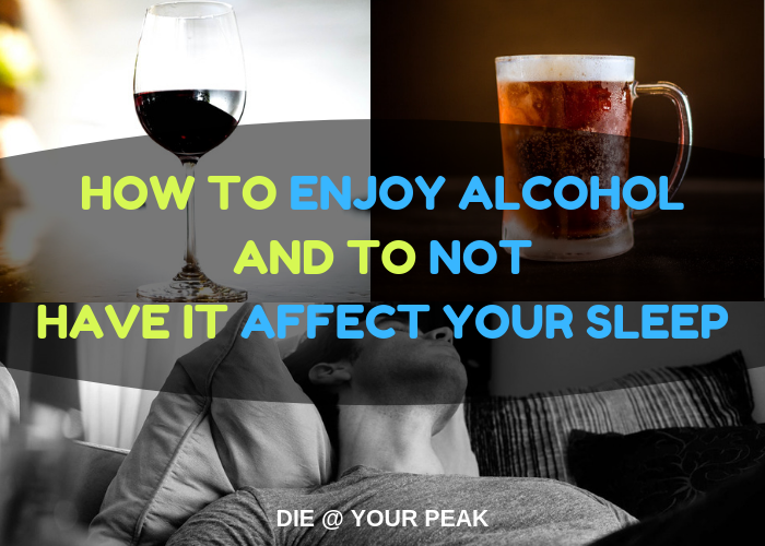 How to Enjoy Alcohol and to Not Have it Affect Your Sleep