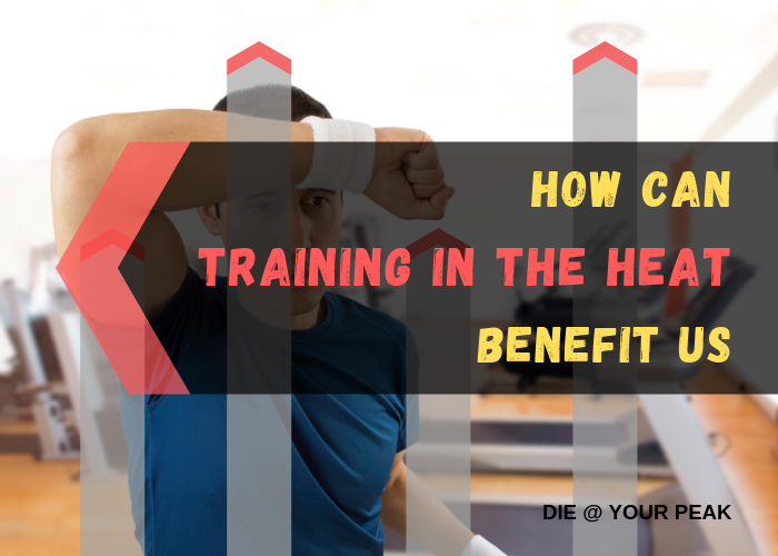How Can Training in the Heat Benefit Us