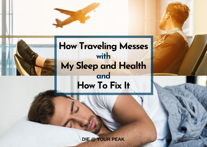 How Traveling Messes with My Sleep and Health and How to Fix It